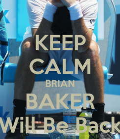 Poster: KEEP CALM BRIAN BAKER Will Be Back