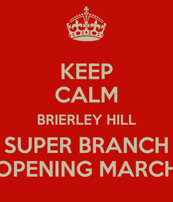 Poster: KEEP CALM BRIERLEY HILL SUPER BRANCH OPENING MARCH