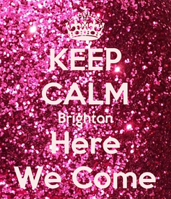 Poster: KEEP CALM Brighton Here We Come