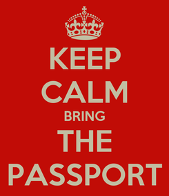 Poster: KEEP CALM BRING THE PASSPORT