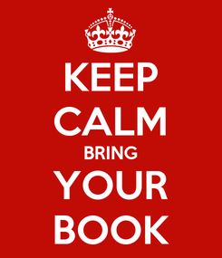 Poster: KEEP CALM BRING YOUR BOOK