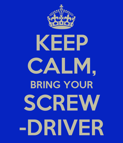 Poster: KEEP CALM, BRING YOUR SCREW -DRIVER