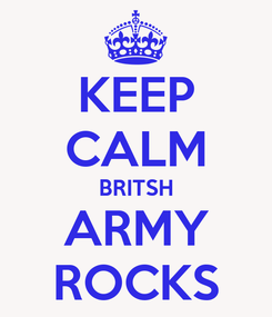 Poster: KEEP CALM BRITSH ARMY ROCKS