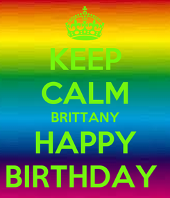 Poster: KEEP CALM BRITTANY HAPPY BIRTHDAY
