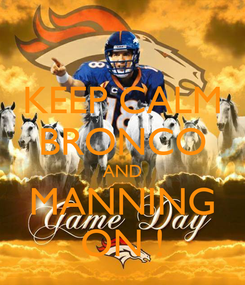 Poster: KEEP CALM BRONCO AND MANNING ON !