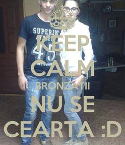 Poster: KEEP CALM BRONZATII NU SE CEARTA :D