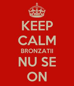 Poster: KEEP CALM BRONZATII NU SE ON