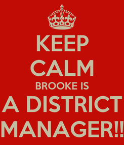 Poster: KEEP CALM BROOKE IS A DISTRICT MANAGER!!