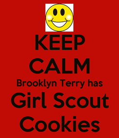 Poster: KEEP CALM Brooklyn Terry has Girl Scout Cookies