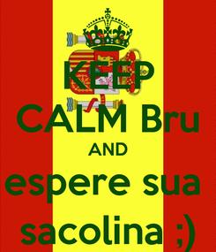 Poster: KEEP CALM Bru AND espere sua  sacolina ;)