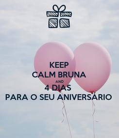 Poster: KEEP CALM BRUNA AND 4 DIAS  PARA O SEU ANIVERSÁRIO