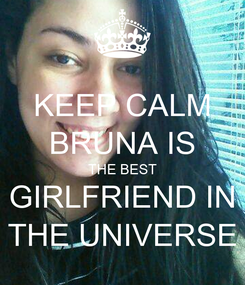 Poster: KEEP CALM BRUNA IS THE BEST GIRLFRIEND IN THE UNIVERSE