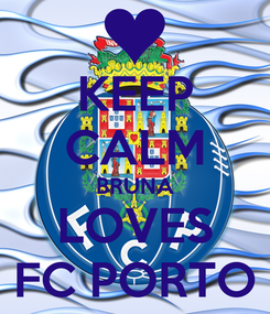 Poster: KEEP CALM BRUNA LOVES FC PORTO