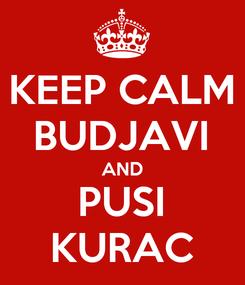 Poster: KEEP CALM BUDJAVI AND PUSI KURAC