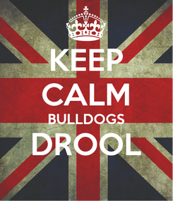 Poster: KEEP CALM BULLDOGS DROOL