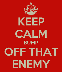 Poster: KEEP CALM BUMP OFF THAT ENEMY