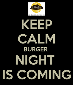 Poster: KEEP CALM BURGER  NIGHT  IS COMING