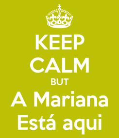 Poster: KEEP CALM BUT A Mariana Está aqui