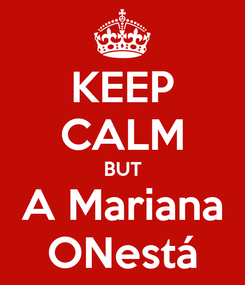 Poster: KEEP CALM BUT A Mariana ONestá