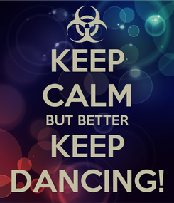 Poster: KEEP CALM BUT BETTER KEEP DANCING!