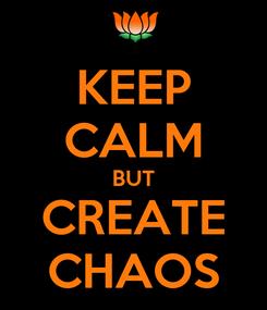 Poster: KEEP CALM BUT CREATE CHAOS