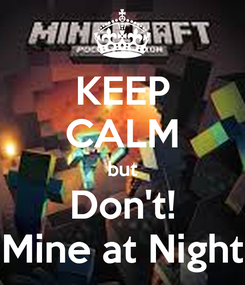 Poster: KEEP CALM but Don't! Mine at Night