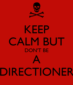 Poster: KEEP CALM BUT DON'T BE A DIRECTIONER
