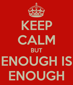 Poster: KEEP CALM BUT ENOUGH IS ENOUGH