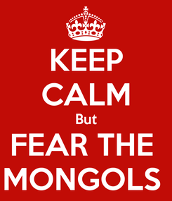 Poster: KEEP CALM But FEAR THE  MONGOLS