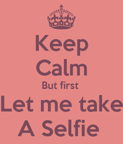 Poster: Keep Calm But first  Let me take A Selfie
