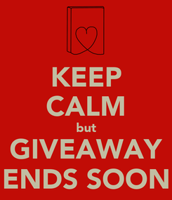 Poster: KEEP CALM but GIVEAWAY ENDS SOON