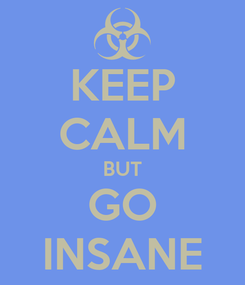 Poster: KEEP CALM BUT GO INSANE