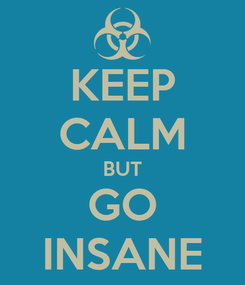 Poster: KEEP CALM BUT GO INSANE