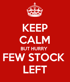 Poster: KEEP CALM BUT HURRY  FEW STOCK  LEFT
