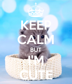 Poster: KEEP CALM BUT I'M CUTE