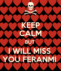 Poster: KEEP CALM BUT  I WILL MISS   YOU FERANMI