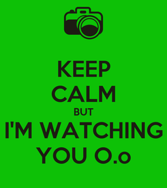 Poster: KEEP CALM BUT I'M WATCHING YOU O.o