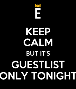 Poster: KEEP CALM BUT IT'S GUESTLIST ONLY TONIGHT