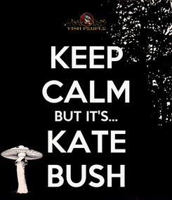 Poster: KEEP CALM BUT IT'S... KATE BUSH
