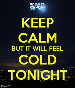 Poster: KEEP CALM BUT IT WILL FEEL COLD TONIGHT