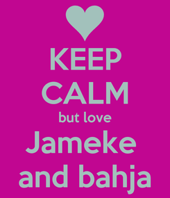 Poster: KEEP CALM but love Jameke  and bahja
