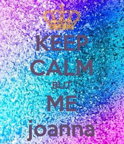 Poster: KEEP CALM BUT ME joanna