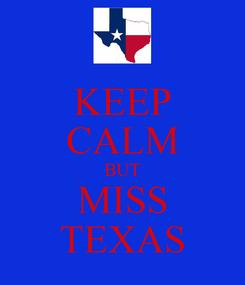 Poster: KEEP CALM BUT MISS TEXAS