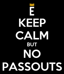 Poster: KEEP CALM BUT NO PASSOUTS