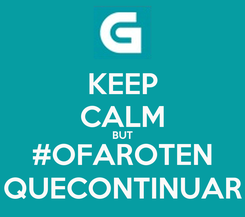 Poster: KEEP CALM BUT #OFAROTEN QUECONTINUAR