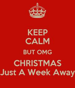 Poster: KEEP CALM BUT OMG CHRISTMAS Just A Week Away