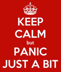 Poster: KEEP CALM but PANIC JUST A BIT