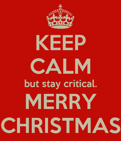 Poster: KEEP CALM but stay critical. MERRY CHRISTMAS