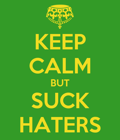 Poster: KEEP CALM BUT SUCK HATERS