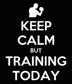 Poster: KEEP CALM BUT TRAINING TODAY